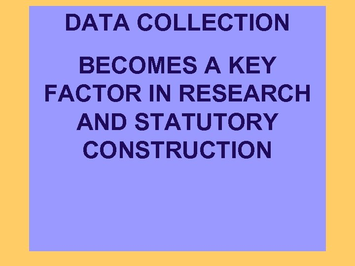 DATA COLLECTION BECOMES A KEY FACTOR IN RESEARCH AND STATUTORY CONSTRUCTION