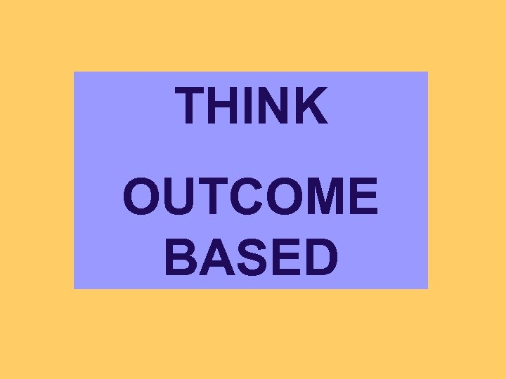 THINK OUTCOME BASED