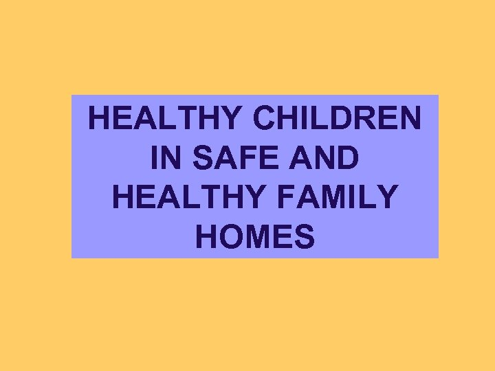 HEALTHY CHILDREN IN SAFE AND HEALTHY FAMILY HOMES