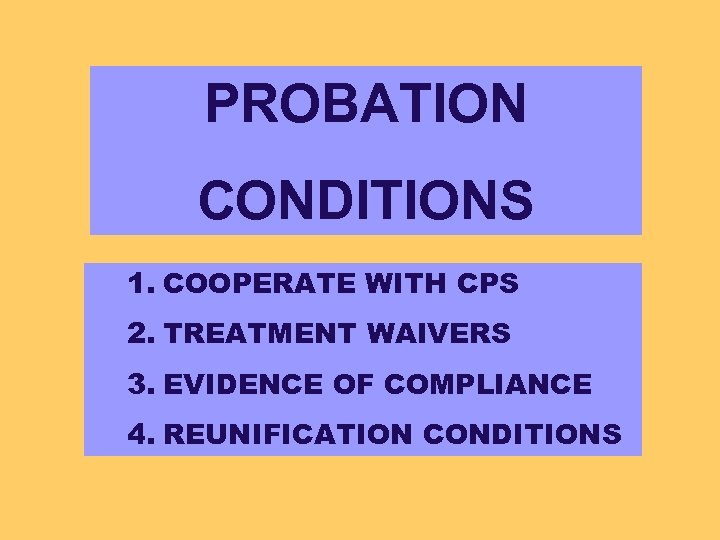 PROBATION CONDITIONS 1. COOPERATE WITH CPS 2. TREATMENT WAIVERS 3. EVIDENCE OF COMPLIANCE 4.