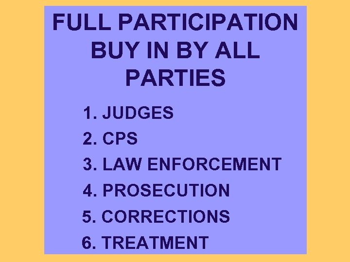 FULL PARTICIPATION BUY IN BY ALL PARTIES 1. JUDGES 2. CPS 3. LAW ENFORCEMENT