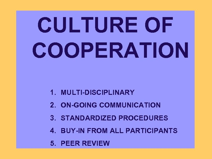 CULTURE OF COOPERATION 1. MULTI-DISCIPLINARY 2. ON-GOING COMMUNICATION 3. STANDARDIZED PROCEDURES 4. BUY-IN FROM