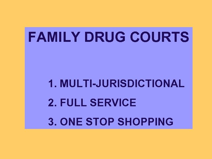 FAMILY DRUG COURTS 1. MULTI-JURISDICTIONAL 2. FULL SERVICE 3. ONE STOP SHOPPING