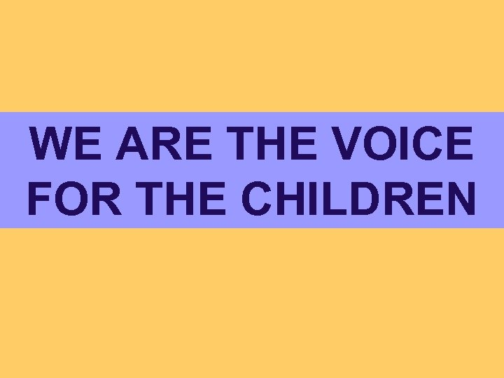 WE ARE THE VOICE FOR THE CHILDREN