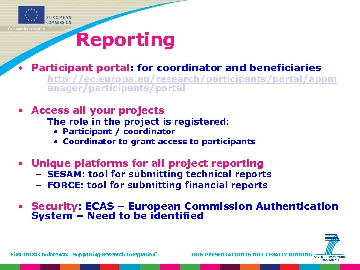 Reporting • Participant portal: for coordinator and beneficiaries http: //ec. europa. eu/research/participants/portal/appm anager/participants/portal •
