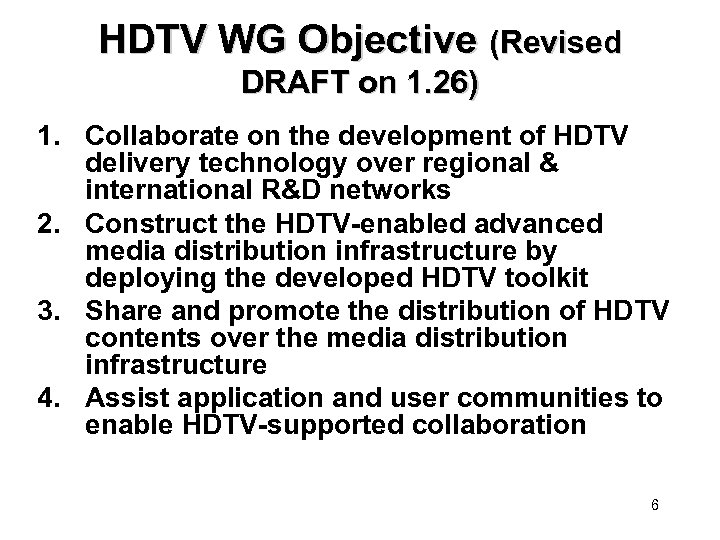HDTV WG Objective (Revised DRAFT on 1. 26) 1. Collaborate on the development of