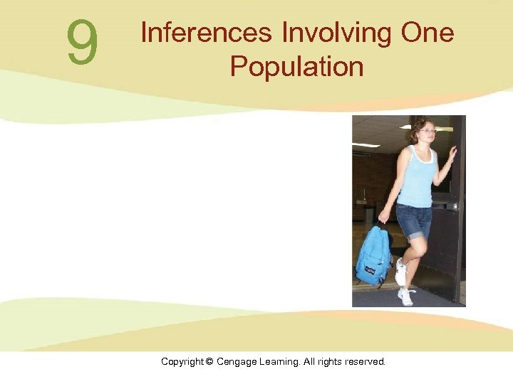 9 Inferences Involving One Population Copyright © Cengage Learning. All rights reserved.
