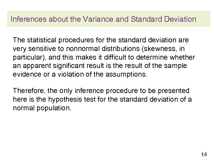 Inferences about the Variance and Standard Deviation The statistical procedures for the standard deviation