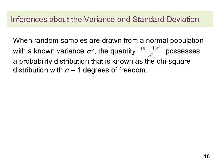 Inferences about the Variance and Standard Deviation When random samples are drawn from a