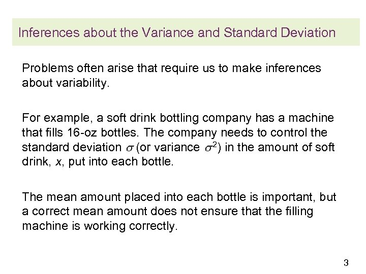 Inferences about the Variance and Standard Deviation Problems often arise that require us to