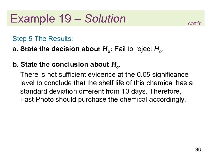 Example 19 – Solution cont'd Step 5 The Results: a. State the decision about