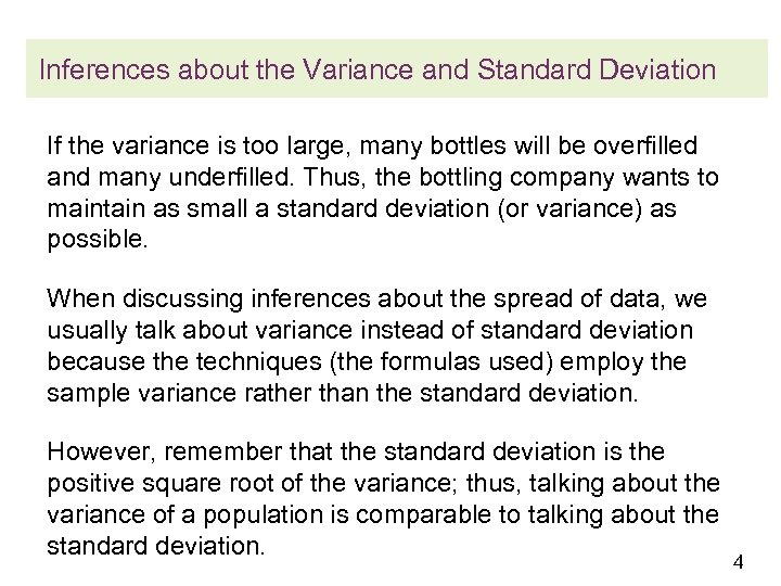 Inferences about the Variance and Standard Deviation If the variance is too large, many