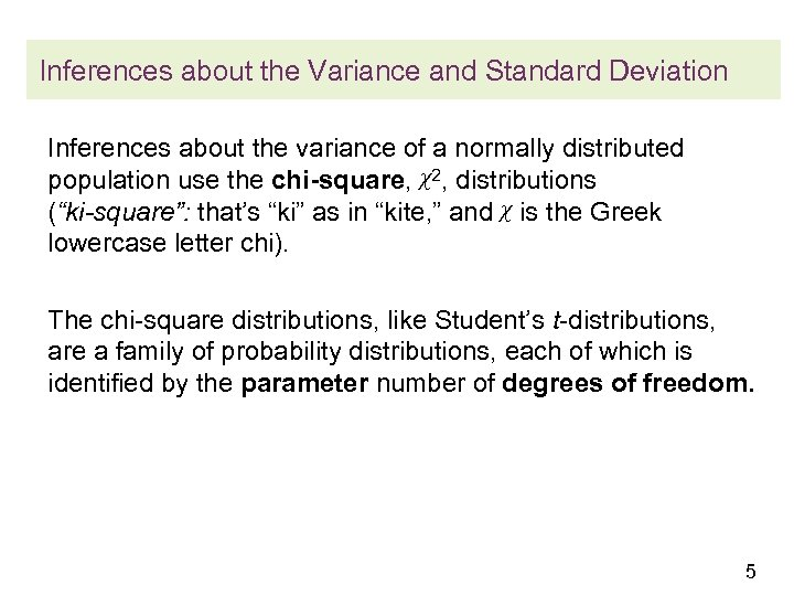 Inferences about the Variance and Standard Deviation Inferences about the variance of a normally