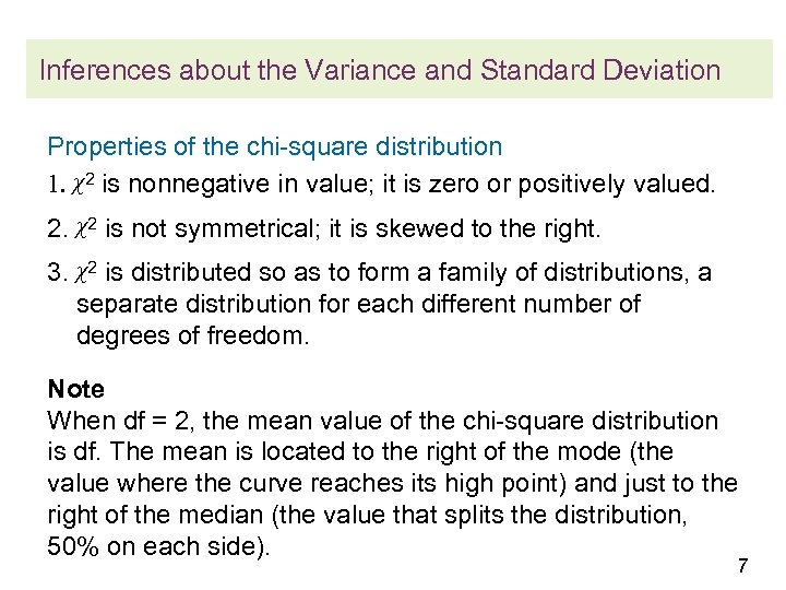 Inferences about the Variance and Standard Deviation Properties of the chi-square distribution 1. χ2