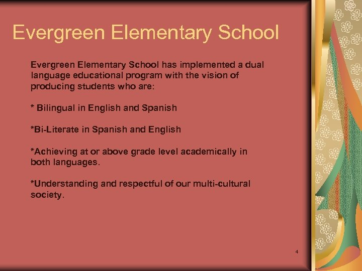 Evergreen Elementary School has implemented a dual language educational program with the vision of