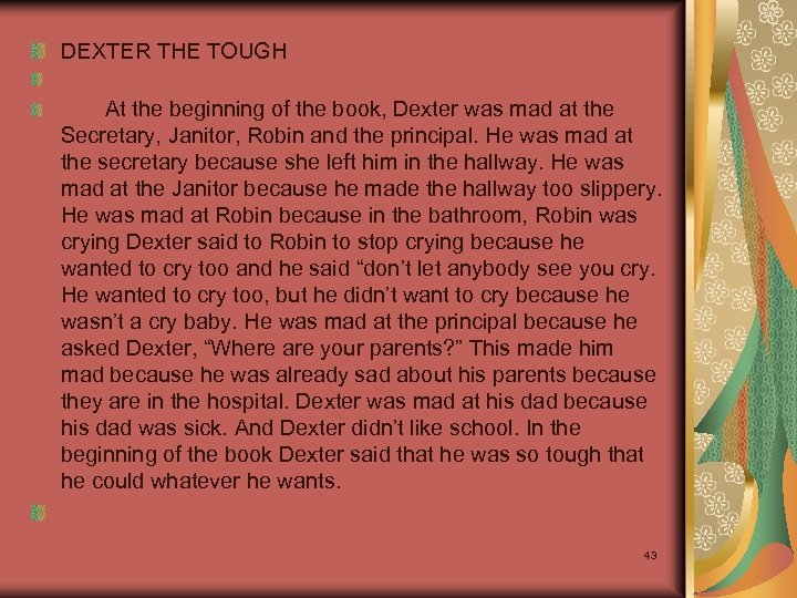 DEXTER THE TOUGH At the beginning of the book, Dexter was mad at the