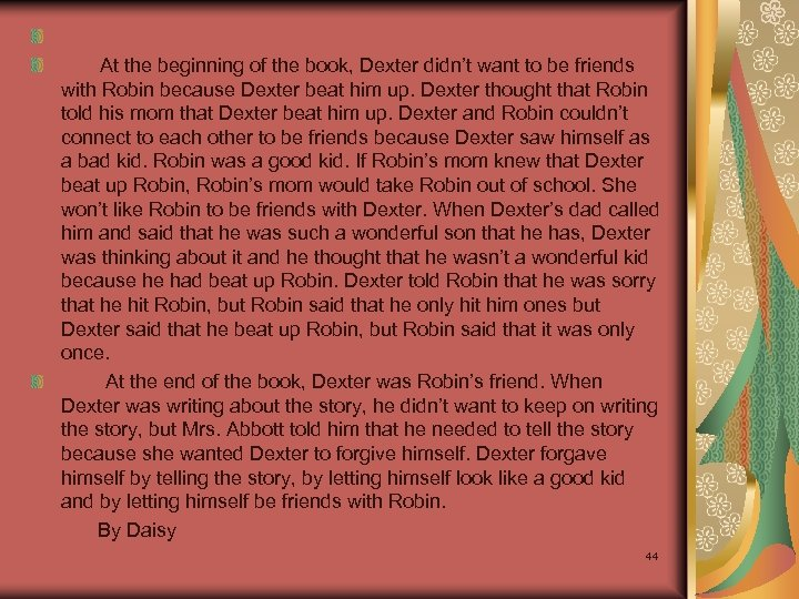 At the beginning of the book, Dexter didn't want to be friends with