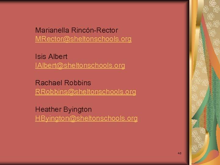 Marianella Rincón-Rector MRector@sheltonschools. org Isis Albert IAlbert@sheltonschools. org Rachael Robbins RRobbins@sheltonschools. org Heather Byington