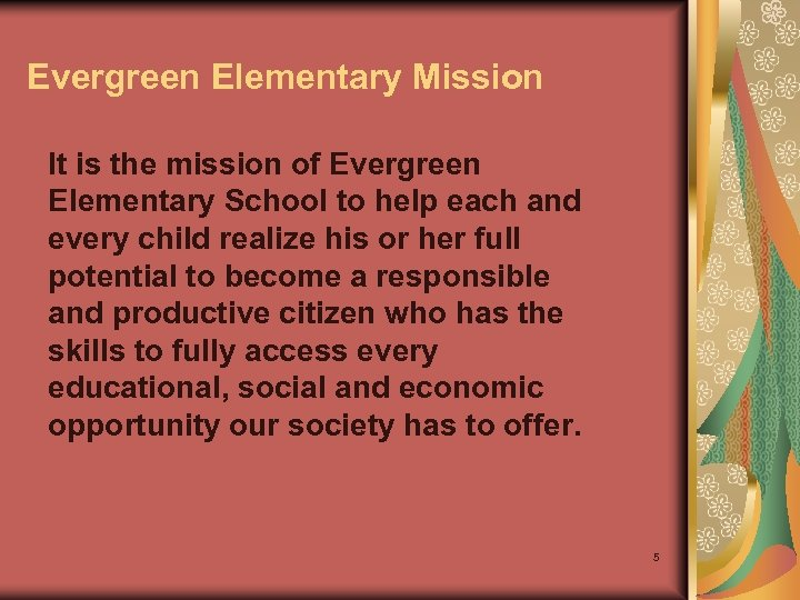 Evergreen Elementary Mission It is the mission of Evergreen Elementary School to help each