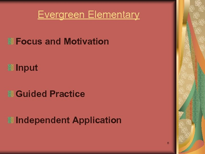 Evergreen Elementary Focus and Motivation Input Guided Practice Independent Application 6