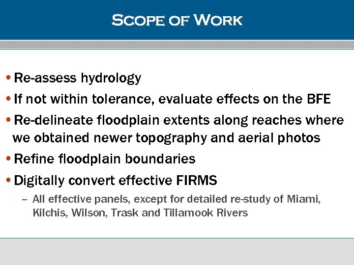 Scope of Work • Re-assess hydrology • If not within tolerance, evaluate effects on