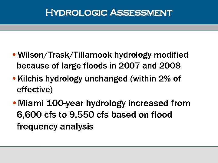 Hydrologic Assessment • Wilson/Trask/Tillamook hydrology modified because of large floods in 2007 and 2008