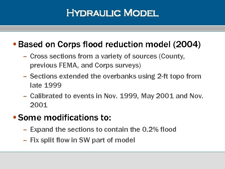 Hydraulic Model • Based on Corps flood reduction model (2004) – Cross sections from