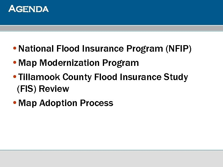 Agenda • National Flood Insurance Program (NFIP) • Map Modernization Program • Tillamook County