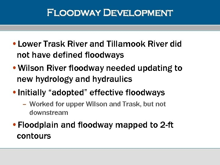 Floodway Development • Lower Trask River and Tillamook River did not have defined floodways
