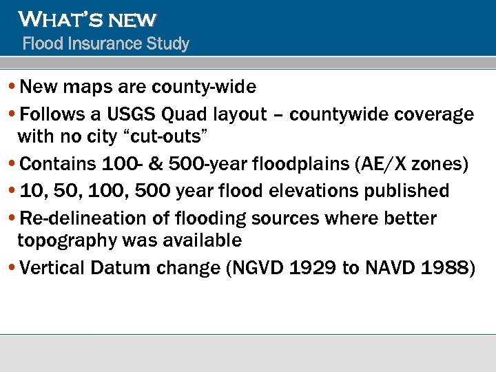 What's new Flood Insurance Study • New maps are county-wide • Follows a USGS