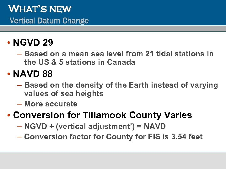 What's new Vertical Datum Change • NGVD 29 – Based on a mean sea