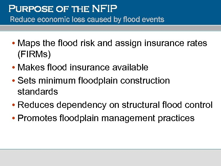 Purpose of the NFIP Reduce economic loss caused by flood events • Maps the