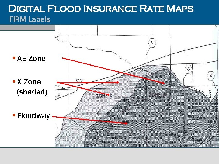 Digital Flood Insurance Rate Maps FIRM Labels • AE Zone • X Zone (shaded)