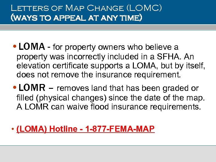 Letters of Map Change (LOMC) (ways to appeal at any time) • LOMA -