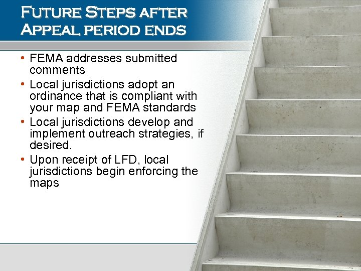 Future Steps after Appeal period ends • FEMA addresses submitted comments • Local jurisdictions