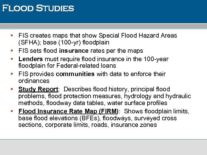 Flood Studies • FIS creates maps that show Special Flood Hazard Areas (SFHA); base