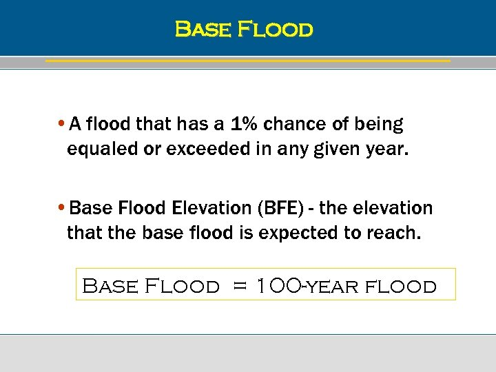 Base Flood • A flood that has a 1% chance of being equaled or