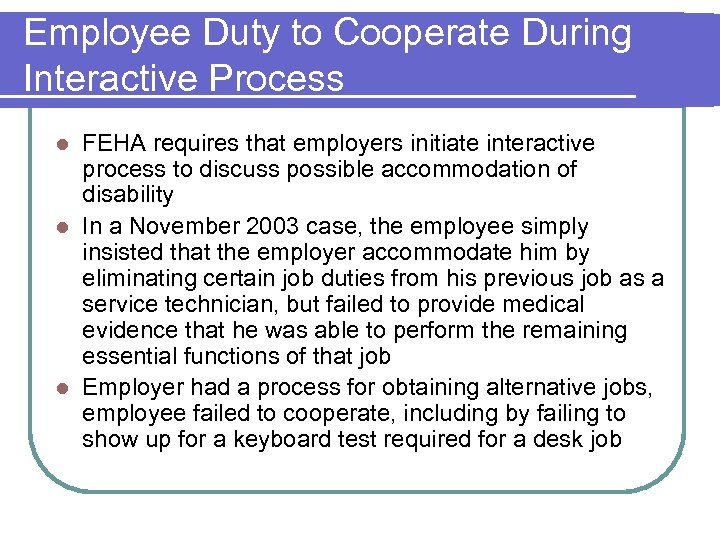 Employee Duty to Cooperate During Interactive Process FEHA requires that employers initiate interactive process