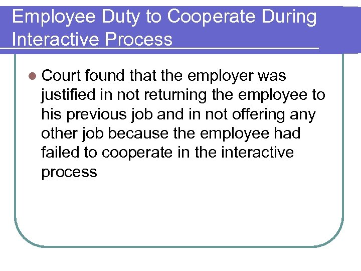 Employee Duty to Cooperate During Interactive Process l Court found that the employer was