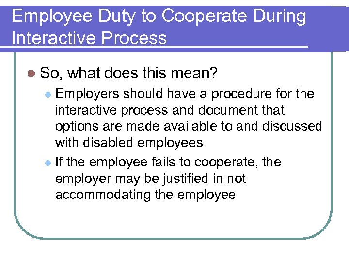 Employee Duty to Cooperate During Interactive Process l So, what does this mean? Employers
