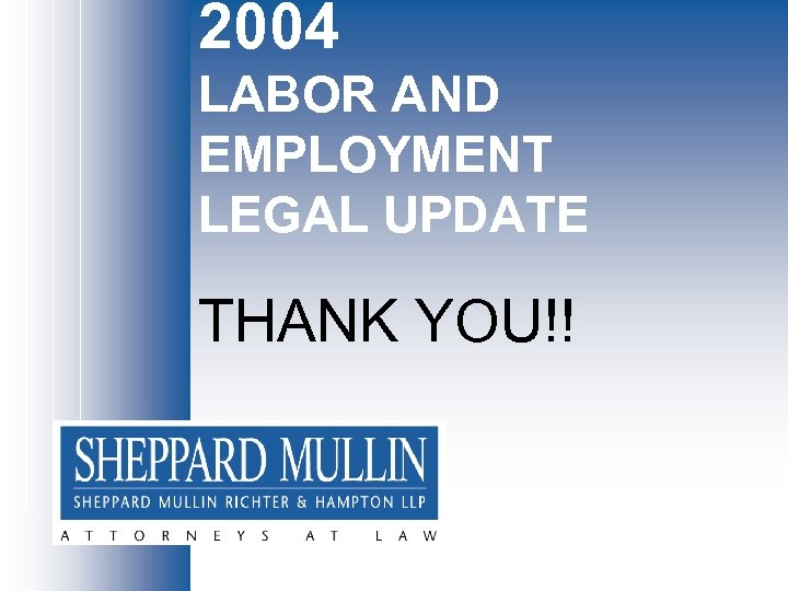 2004 LABOR AND EMPLOYMENT LEGAL UPDATE THANK YOU!!