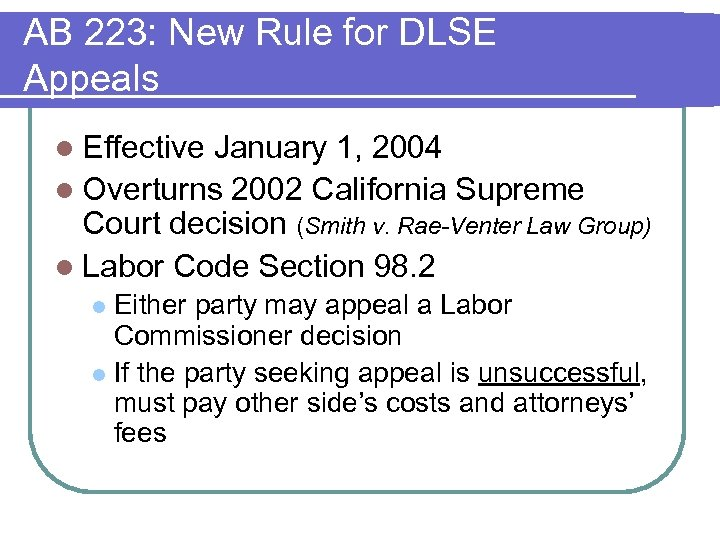 AB 223: New Rule for DLSE Appeals l Effective January 1, 2004 l Overturns