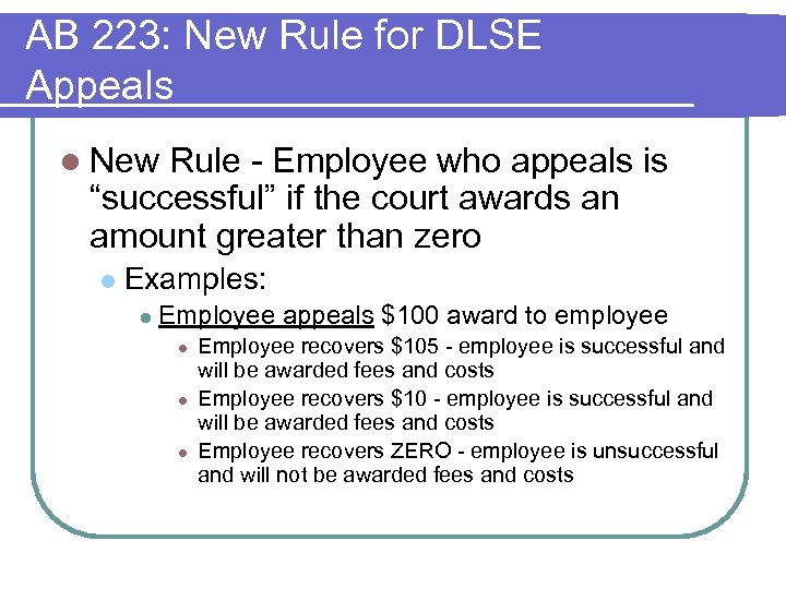 AB 223: New Rule for DLSE Appeals l New Rule - Employee who appeals