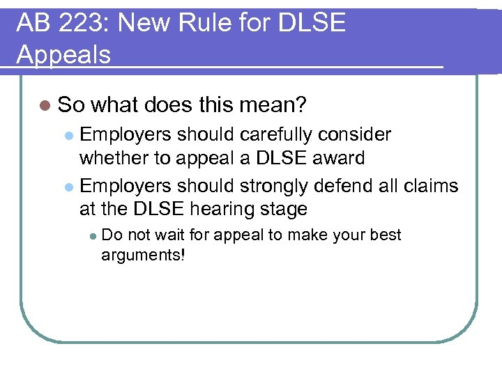 AB 223: New Rule for DLSE Appeals l So what does this mean? Employers