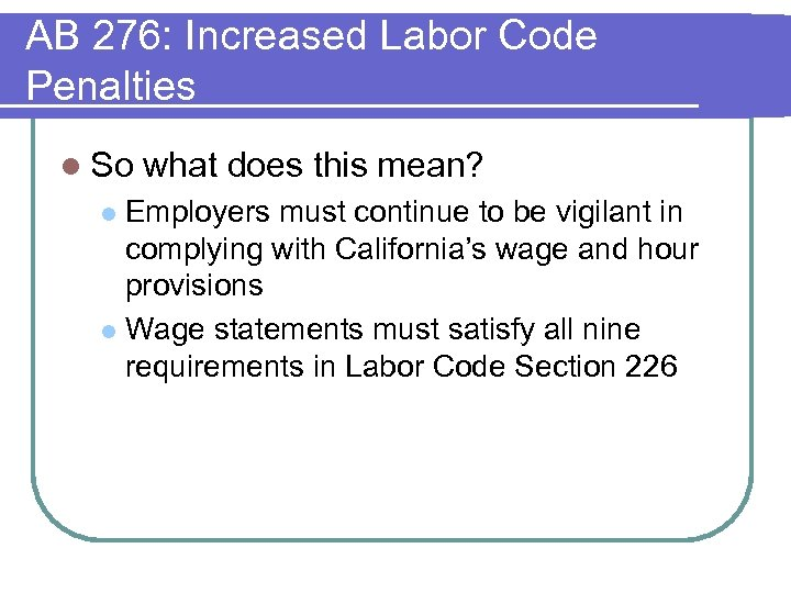 AB 276: Increased Labor Code Penalties l So what does this mean? Employers must