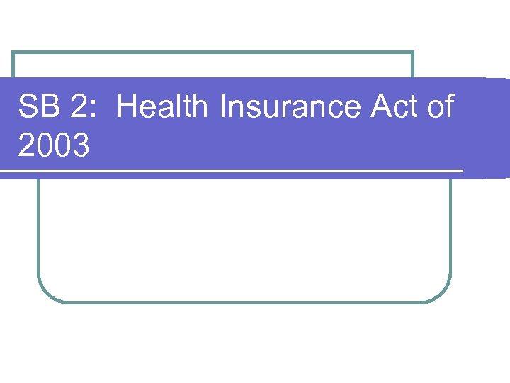SB 2: Health Insurance Act of 2003