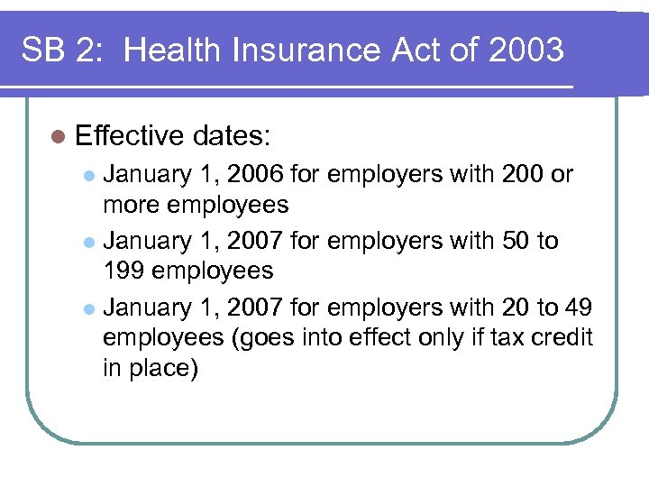 SB 2: Health Insurance Act of 2003 l Effective dates: January 1, 2006 for