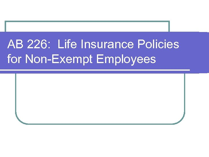 AB 226: Life Insurance Policies for Non-Exempt Employees