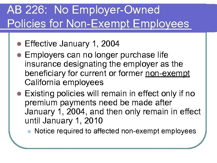 AB 226: No Employer-Owned Policies for Non-Exempt Employees Effective January 1, 2004 l Employers