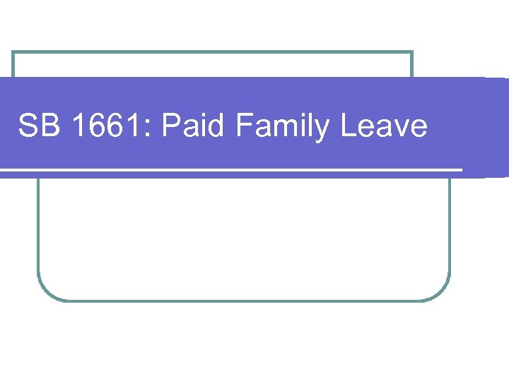 SB 1661: Paid Family Leave